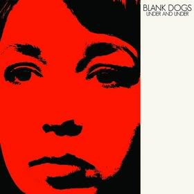 Blank Dogs (2009) Under and Under