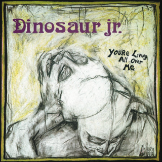 Dinosaur Jr. (1987) You're Living All Over Me