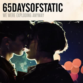 65daysofstatic • We Were Exploding Anyway