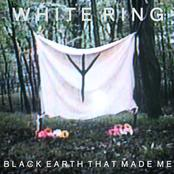 White Ring • Black Earth That Made Me