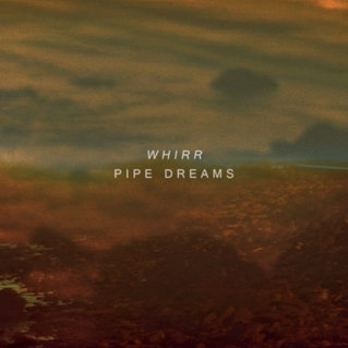 Whirr (2012) Pipe Dreams
