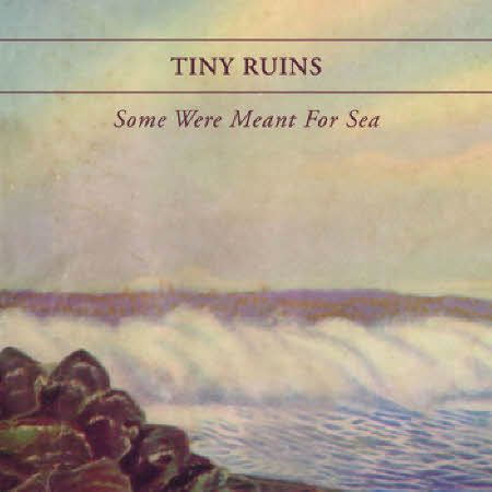 Tiny Ruins • Some Were Meant for Sea
