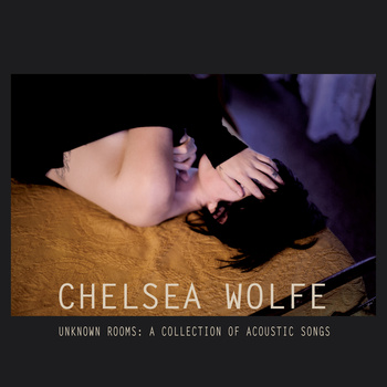 Chelsea Wolfe • Unknown Rooms: a Collection of Acoustic Songs