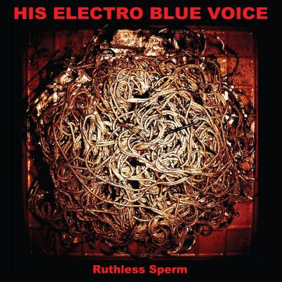 His Electro Blue Voice • Ruthless Sperm
