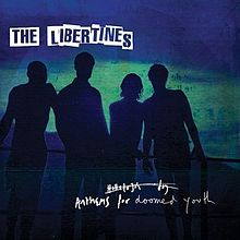 The Libertines • Anthems for the Doomed Youth
