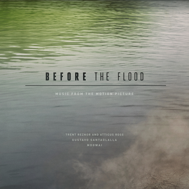 Trent Reznor And Atticus Ross, Mogwai, Gustavo Santaolalla – Before The Flood OST